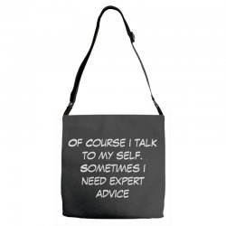 funny quote spmetimes i need expert advice Adjustable Strap Totes   Artistshot