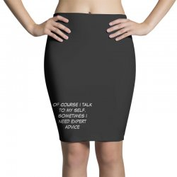 funny quote spmetimes i need expert advice Pencil Skirts   Artistshot