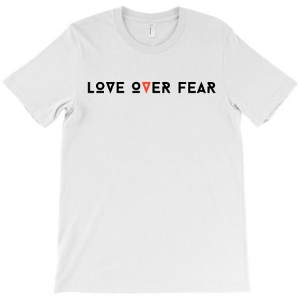 Love Over Fear T-shirt Designed By Toweroflandrose