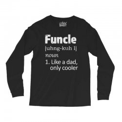 funcle definition funny uncle saying mens Long Sleeve Shirts | Artistshot