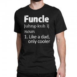funcle definition funny uncle saying mens Classic T-shirt | Artistshot