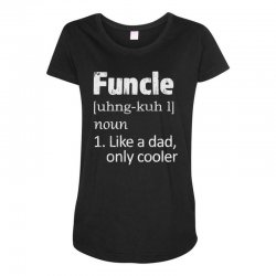 funcle definition funny uncle saying mens Maternity Scoop Neck T-shirt | Artistshot