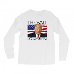 the wall is coming Long Sleeve Shirts | Artistshot