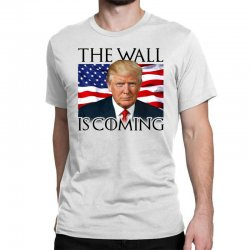 the wall is coming Classic T-shirt | Artistshot