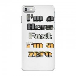 i*m a hero fast i*m a zero iPhone 7 Case | Artistshot