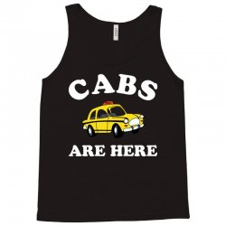 cabs are here Tank Top | Artistshot