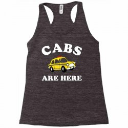 cabs are here Racerback Tank | Artistshot