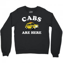 cabs are here Crewneck Sweatshirt | Artistshot