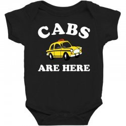 cabs are here Baby Bodysuit | Artistshot