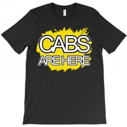cabs are here T-Shirt | Artistshot