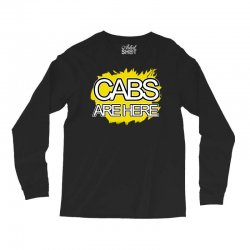 cabs are here Long Sleeve Shirts | Artistshot
