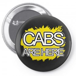 cabs are here Pin-back button | Artistshot