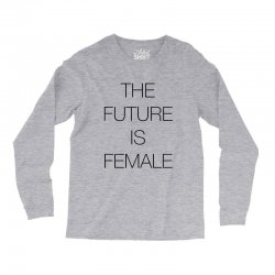 the future is female for light Long Sleeve Shirts | Artistshot