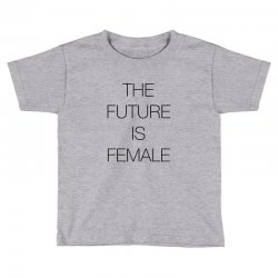 the future is female for light Toddler T-shirt | Artistshot