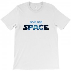 give me space T-Shirt | Artistshot