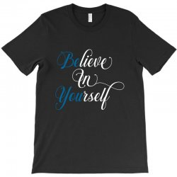 believe in yourself for dark T-Shirt | Artistshot