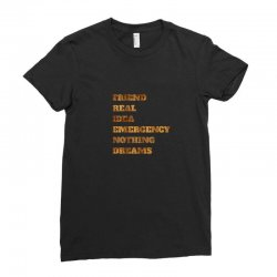FRIEND REAL IDEA EMERGENCY NOTHING DREAMS Ladies Fitted T-Shirt | Artistshot