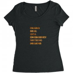 FRIEND REAL IDEA EMERGENCY NOTHING DREAMS Women's Triblend Scoop T-shirt | Artistshot