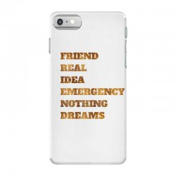 FRIEND REAL IDEA EMERGENCY NOTHING DREAMS iPhone 7 Case | Artistshot
