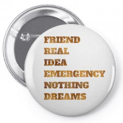 FRIEND REAL IDEA EMERGENCY NOTHING DREAMS Pin-back button | Artistshot