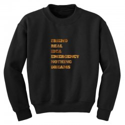 FRIEND REAL IDEA EMERGENCY NOTHING DREAMS Youth Sweatshirt | Artistshot