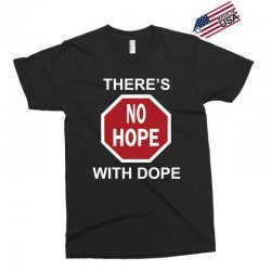there's no hope dope Exclusive T-shirt | Artistshot