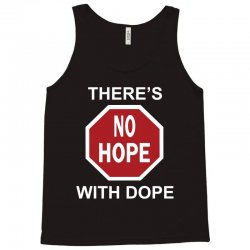 there's no hope dope Tank Top | Artistshot