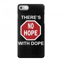there's no hope dope iPhone 7 Case | Artistshot