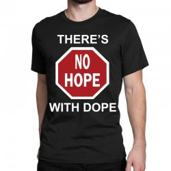 there's no hope dope Classic T-shirt | Artistshot