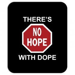 there's no hope dope Mousepad | Artistshot