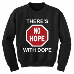 there's no hope dope Youth Sweatshirt | Artistshot