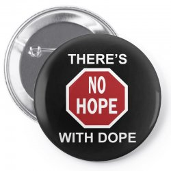 there's no hope dope Pin-back button | Artistshot