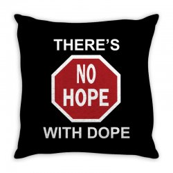 there's no hope dope Throw Pillow | Artistshot