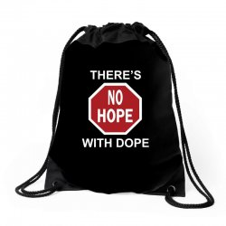 there's no hope dope Drawstring Bags | Artistshot