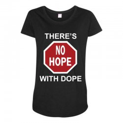 there's no hope dope Maternity Scoop Neck T-shirt | Artistshot