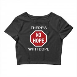 there's no hope dope Crop Top | Artistshot