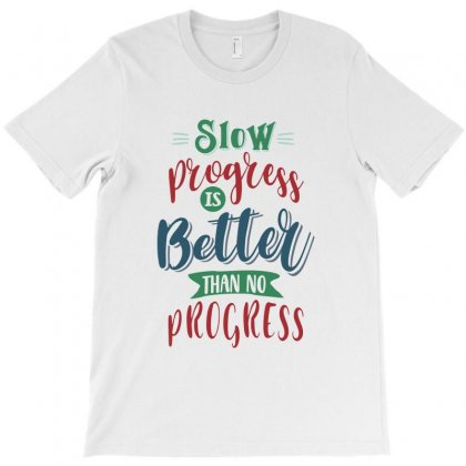 Slow Progress Is Better Than No Progress T-shirt Designed By Chris Ceconello