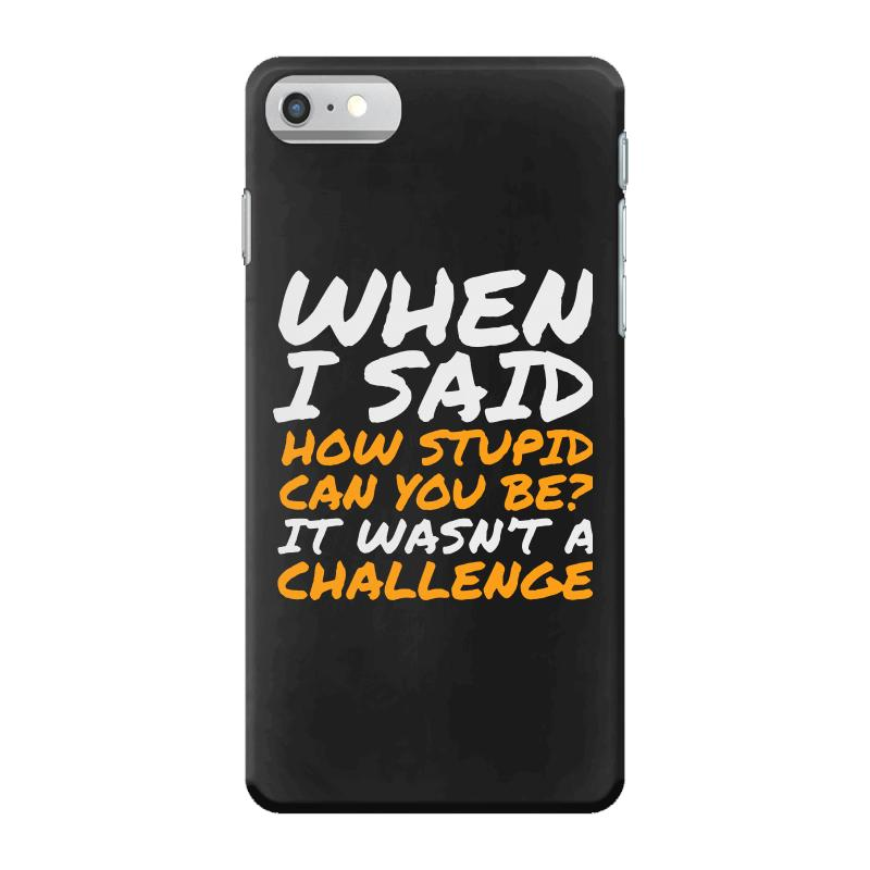 Sarcastic Quotes For Stupid People Iphone 7 Case. By Artistshot