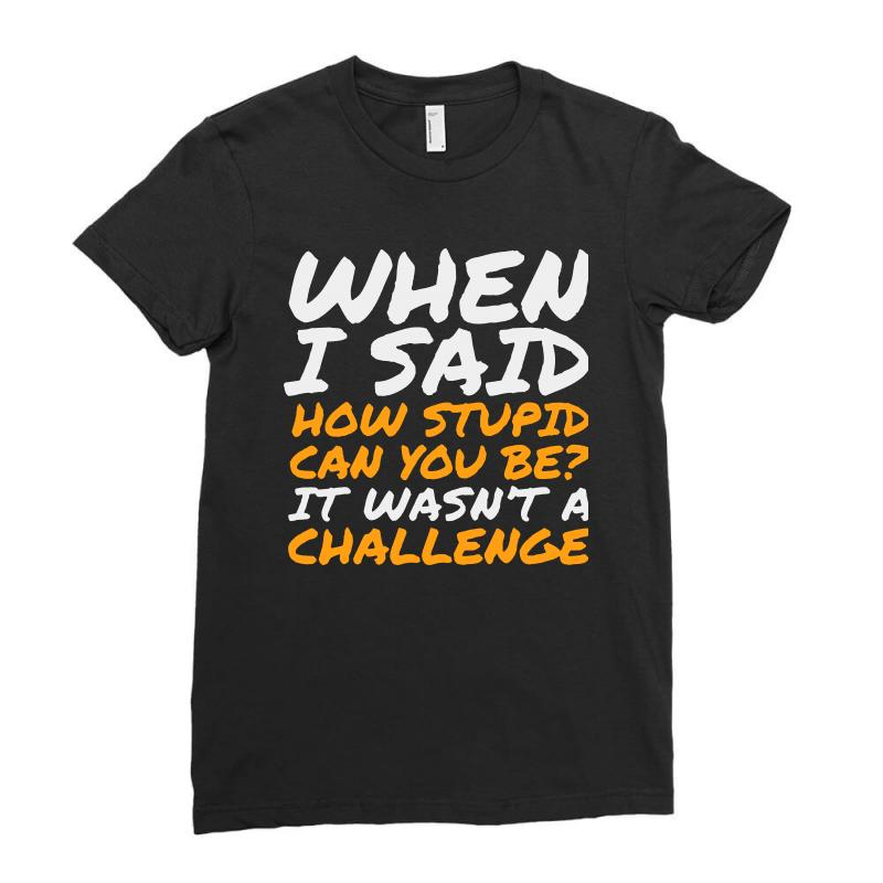 503a0190a Custom Sarcastic Quotes For Stupid People Ladies Fitted T-shirt By ...