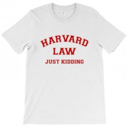 harvard law just kidding for light T-Shirt | Artistshot