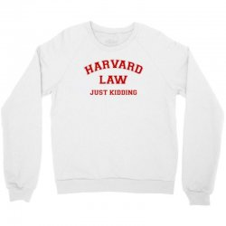harvard law just kidding for light Crewneck Sweatshirt | Artistshot