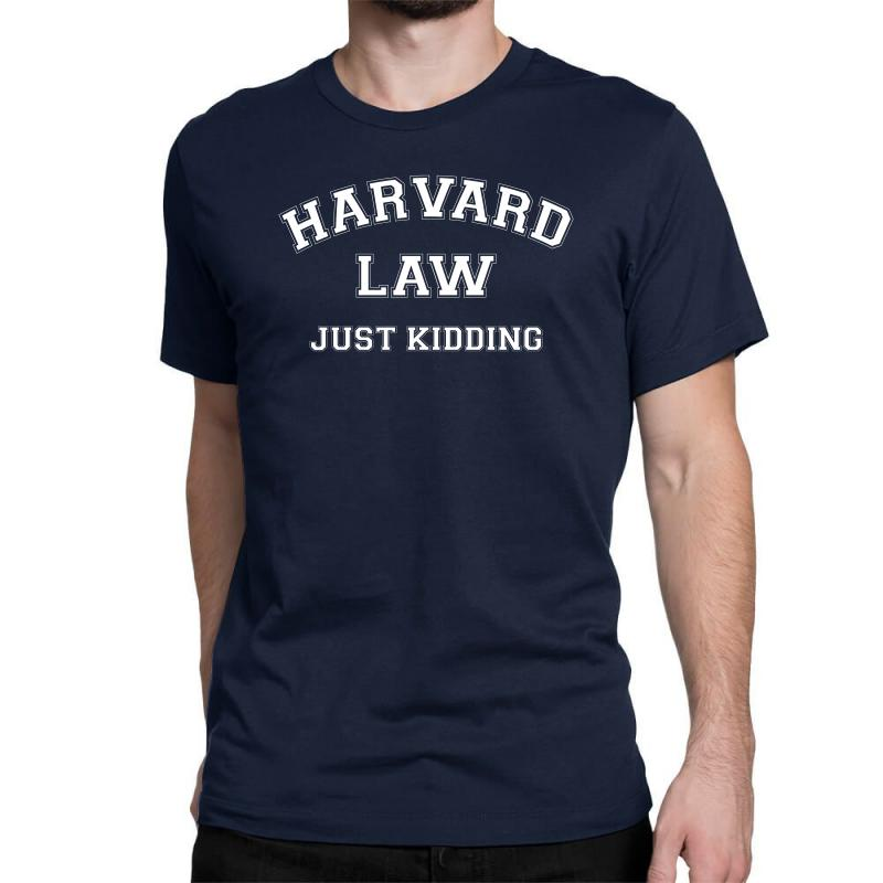 Harvard Law Just Kidding For Dark Classic T-shirt | Artistshot