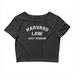 harvard law just kidding for dark Crop Top | Artistshot