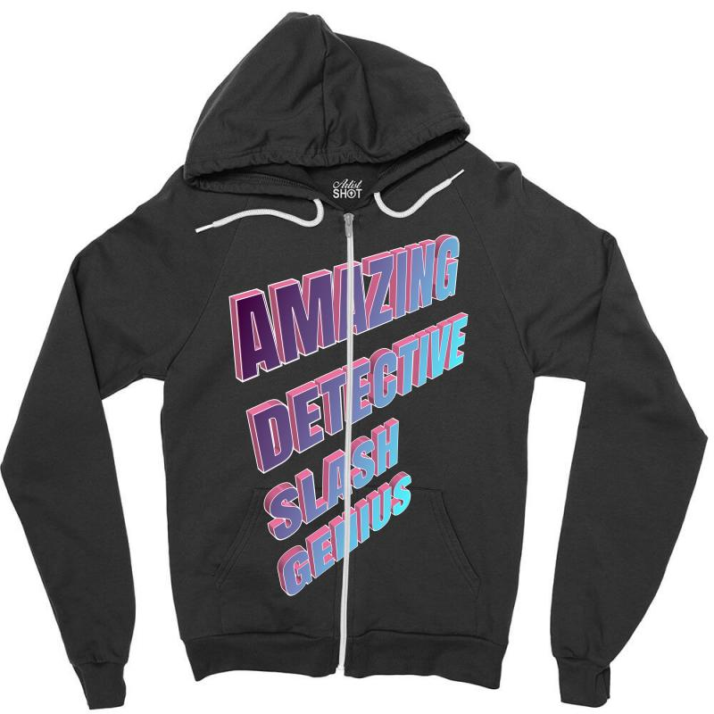 Amazing Detective Slash Genius For Dark Zipper Hoodie | Artistshot
