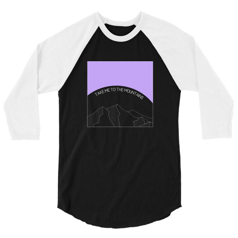 Take Me To The Mountains For Dark 3/4 Sleeve Shirt | Artistshot