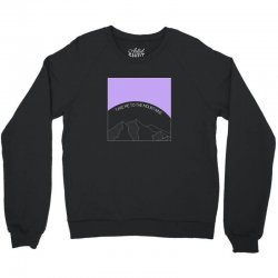 take me to the mountains for dark Crewneck Sweatshirt | Artistshot