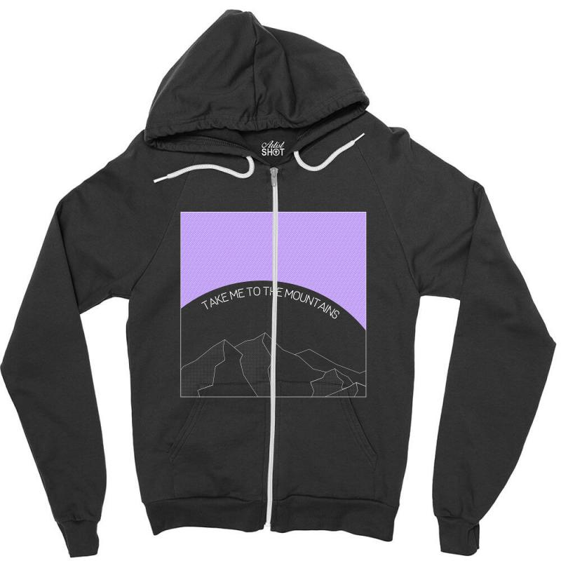 Take Me To The Mountains For Dark Zipper Hoodie | Artistshot