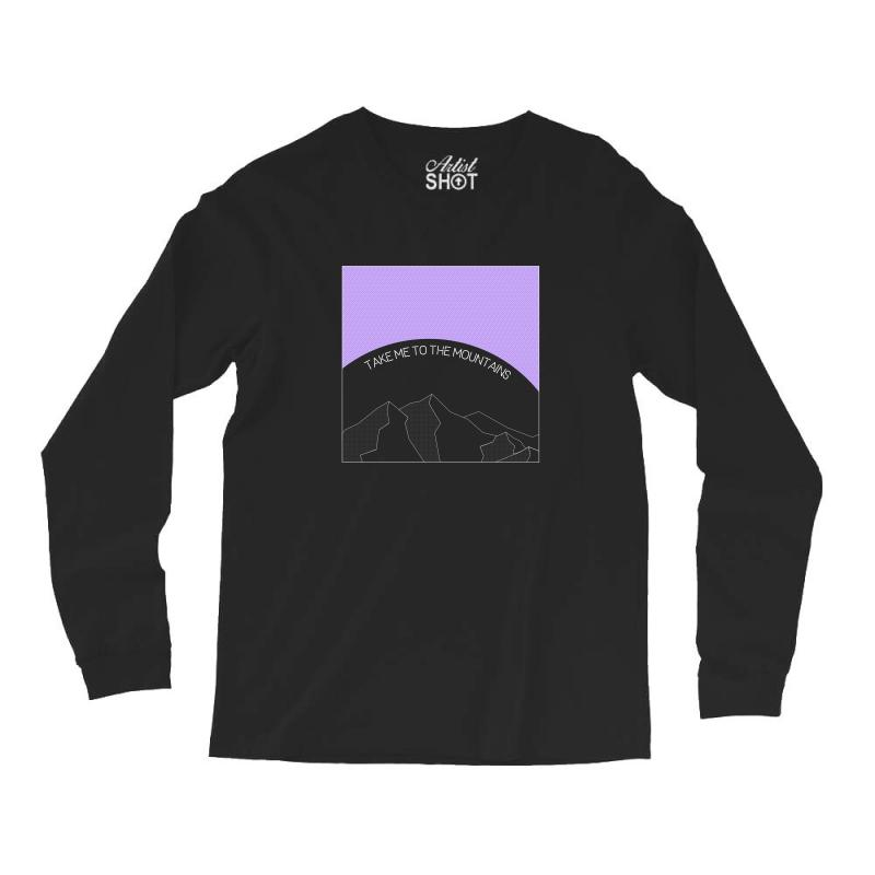 Take Me To The Mountains For Dark Long Sleeve Shirts | Artistshot