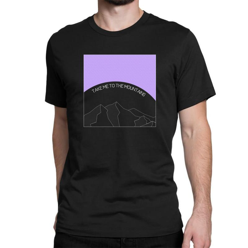 Take Me To The Mountains For Dark Classic T-shirt | Artistshot