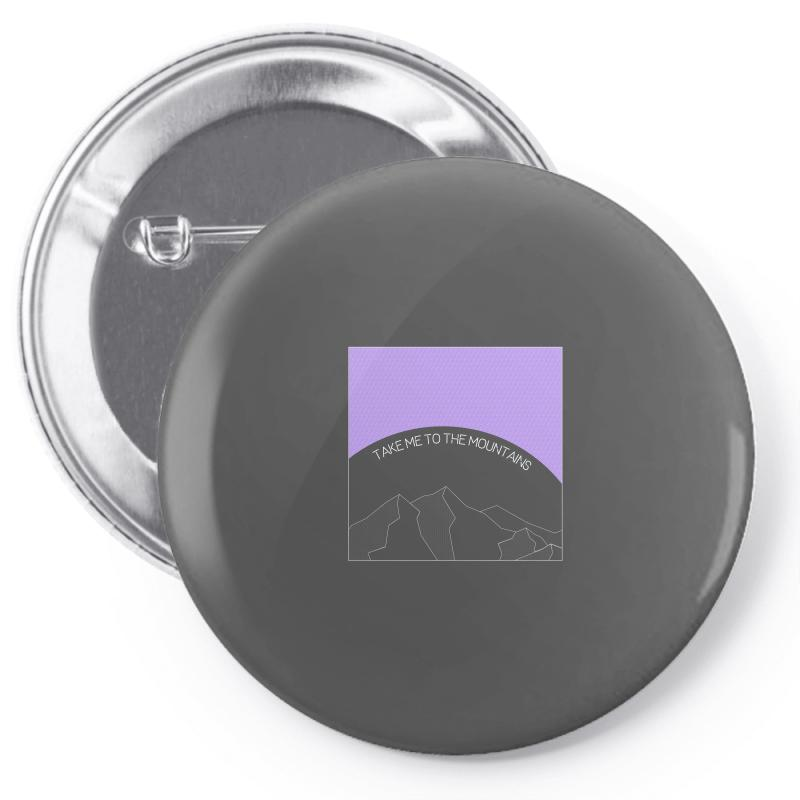Take Me To The Mountains For Dark Pin-back Button | Artistshot
